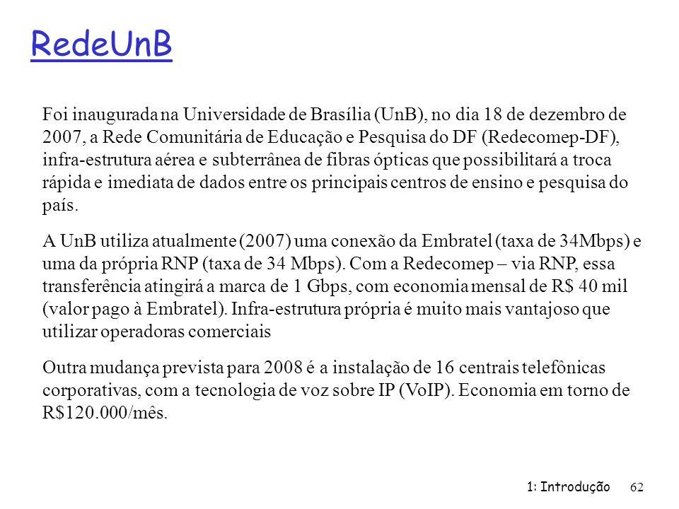 RedeUnB 1: Introdução 62 Foi inaugurada na Universidade de Brasília (UnB), no dia 18 de dezembro de 2007, a Rede Comunitária de Educação e Pesquisa do