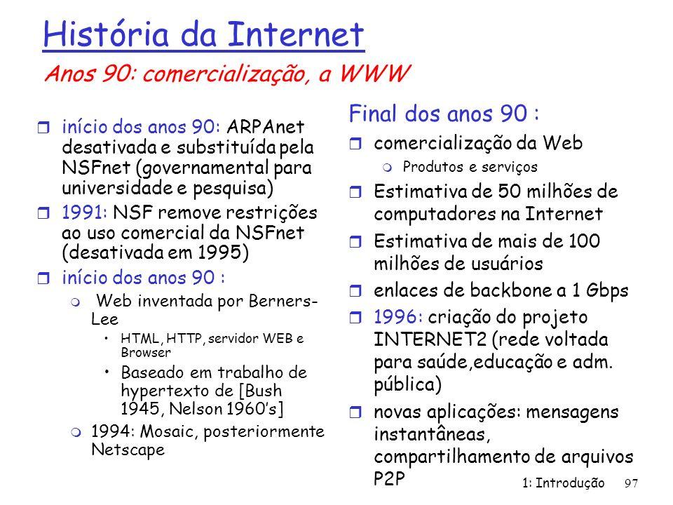 História da Internet r início dos anos 90: ARPAnet desativada e substituída pela NSFnet (governamental para universidade e pesquisa) r 1991: NSF remov