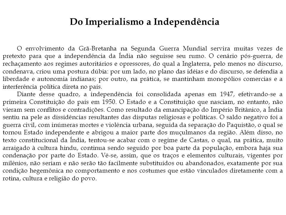 Do Imperialismo a Independência O envolvimento da Grã-Bretanha na Segunda Guerra Mundial servira muitas vezes de pretexto para que a independência da Índia não seguisse seu rumo.