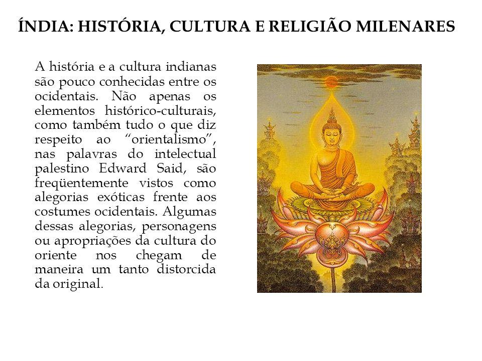 ÍNDIA: HISTÓRIA, CULTURA E RELIGIÃO MILENARES A história e a cultura indianas são pouco conhecidas entre os ocidentais.