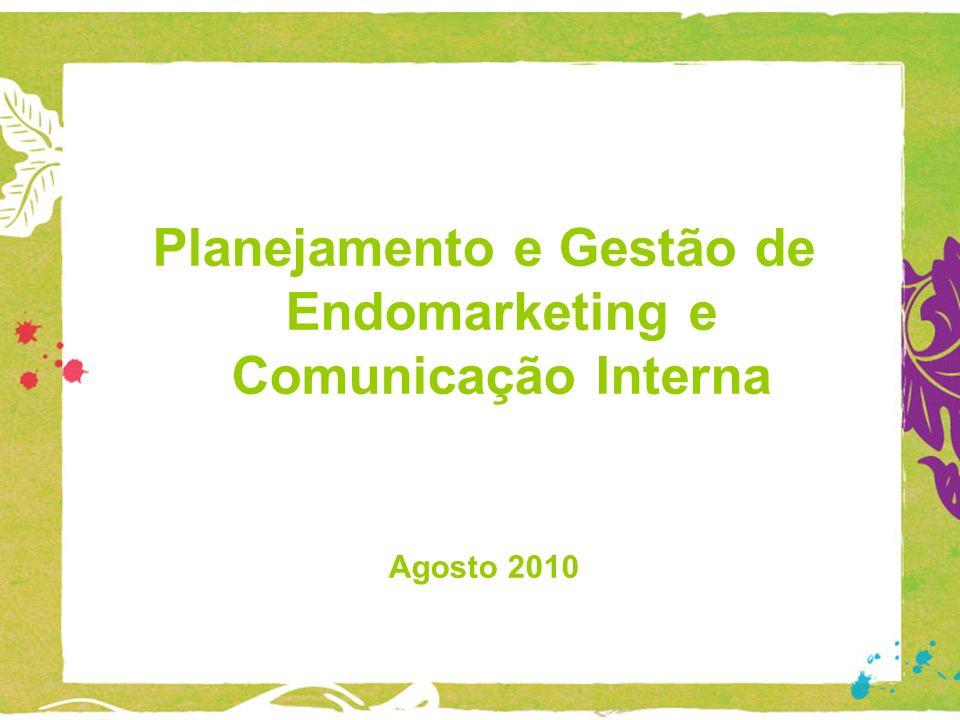 Planejamento e Gestão de Endomarketing e Comunicação Interna Agosto 2010