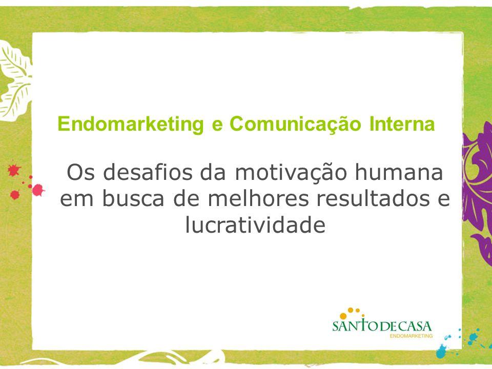 Endomarketing e Comunicação Interna Os desafios da motivação humana em busca de melhores resultados e lucratividade