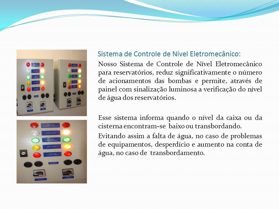 Sistema de Controle de Nível Eletromecânico: Nosso Sistema de Controle de Nível Eletromecânico para reservatórios, reduz significativamente o número de acionamentos das bombas e permite, através de painel com sinalização luminosa a verificação do nível de água dos reservatórios.