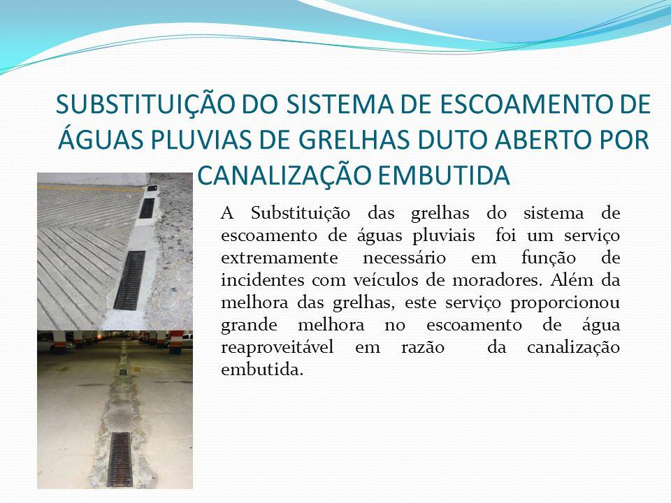 SUBSTITUIÇÃO DO SISTEMA DE ESCOAMENTO DE ÁGUAS PLUVIAS DE GRELHAS DUTO ABERTO POR CANALIZAÇÃO EMBUTIDA A Substituição das grelhas do sistema de escoamento de águas pluviais foi um serviço extremamente necessário em função de incidentes com veículos de moradores.