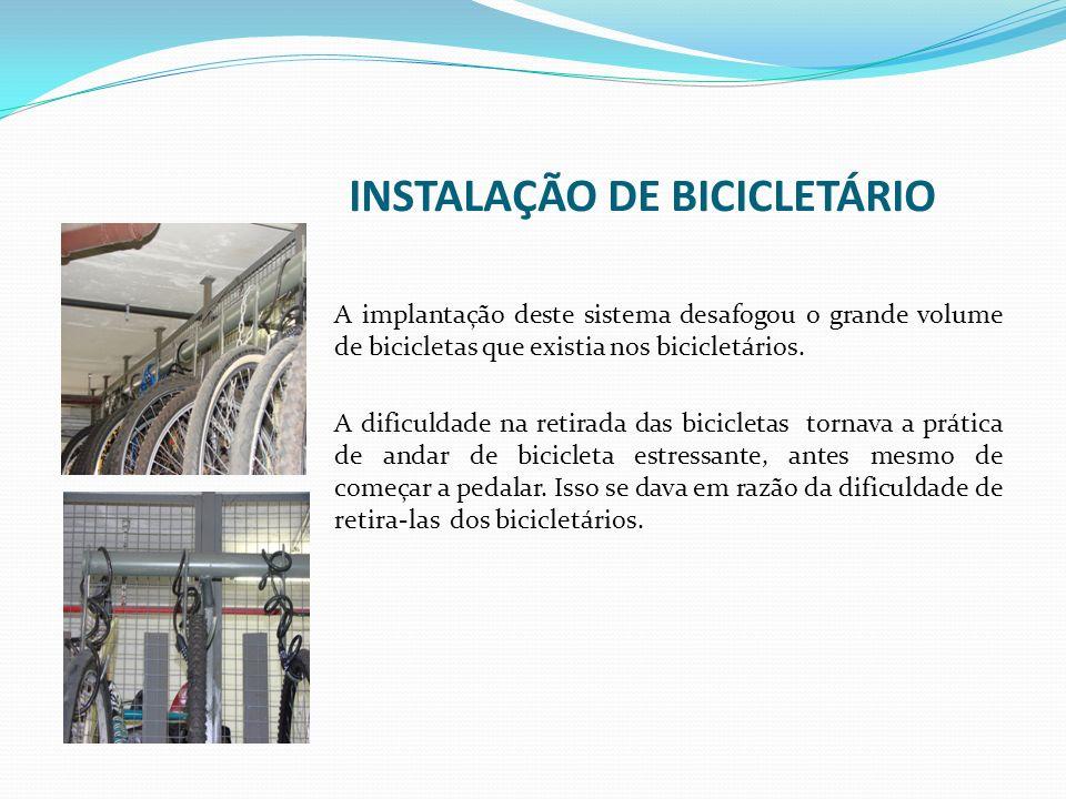 INSTALAÇÃO DE BICICLETÁRIO A implantação deste sistema desafogou o grande volume de bicicletas que existia nos bicicletários.
