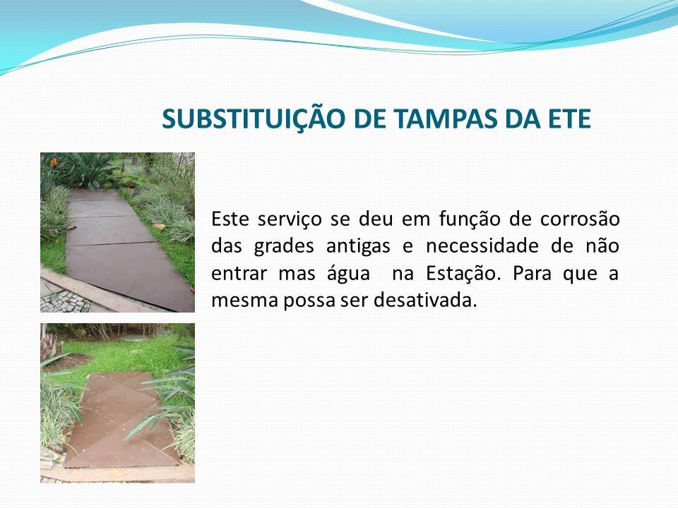 SUBSTITUIÇÃO DE TAMPAS DA ETE Este serviço se deu em função de corrosão das grades antigas e necessidade de não entrar mas água na Estação. Para que a