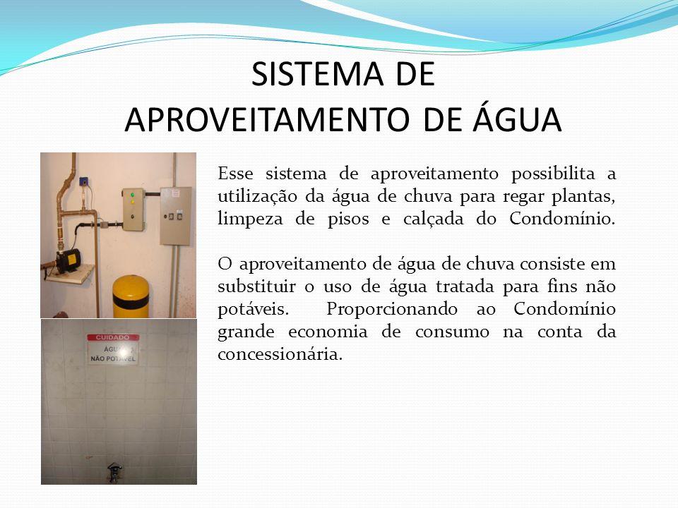 SISTEMA DE APROVEITAMENTO DE ÁGUA Esse sistema de aproveitamento possibilita a utilização da água de chuva para regar plantas, limpeza de pisos e calçada do Condomínio.