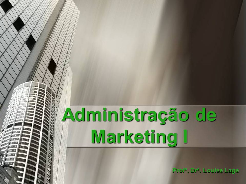 Administração de Marketing I Profª. Drª. Louise Lage