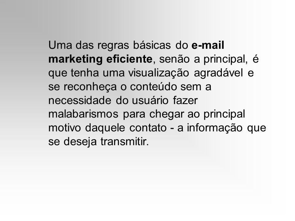 Uma das regras básicas do e-mail marketing eficiente, senão a principal, é que tenha uma visualização agradável e se reconheça o conteúdo sem a necess
