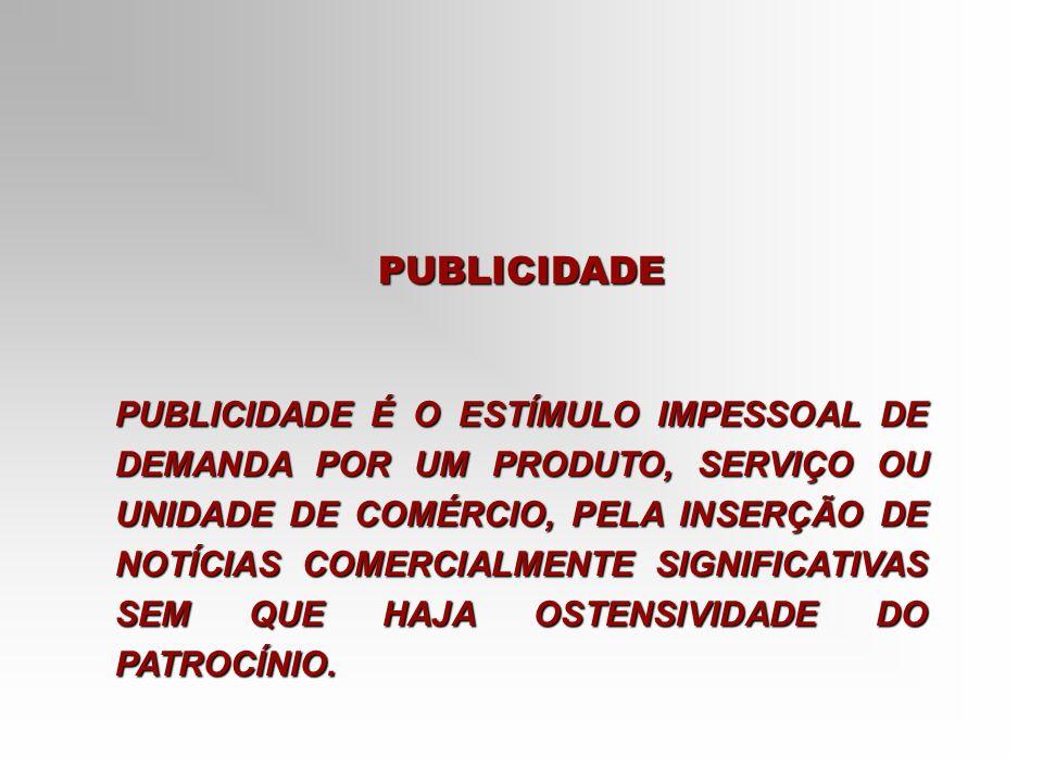 PUBLICIDADE PUBLICIDADE É O ESTÍMULO IMPESSOAL DE DEMANDA POR UM PRODUTO, SERVIÇO OU UNIDADE DE COMÉRCIO, PELA INSERÇÃO DE NOTÍCIAS COMERCIALMENTE SIG