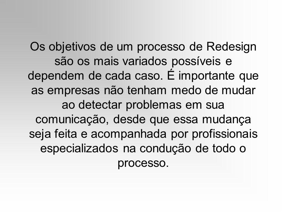 Os objetivos de um processo de Redesign são os mais variados possíveis e dependem de cada caso. É importante que as empresas não tenham medo de mudar