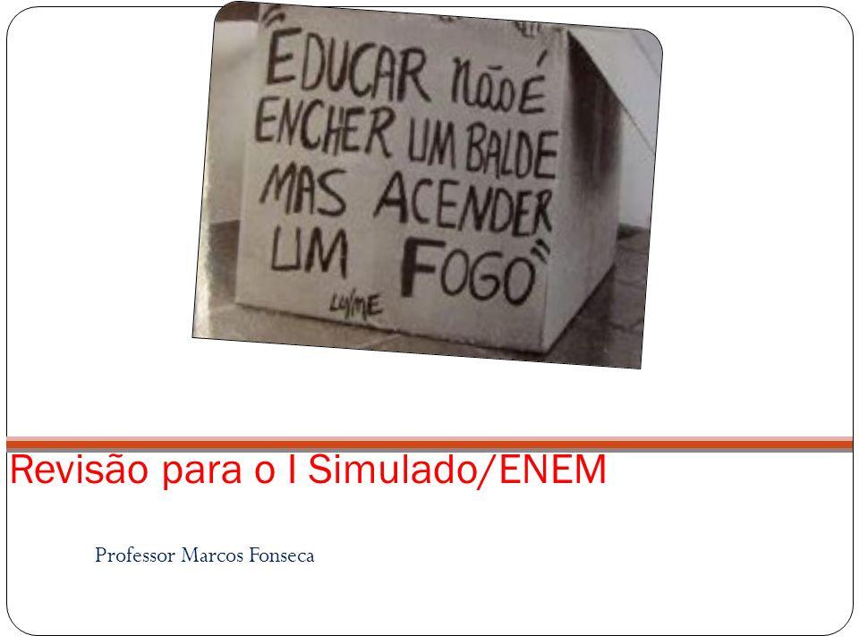 Revisão para o I Simulado/ENEM Professor Marcos Fonseca