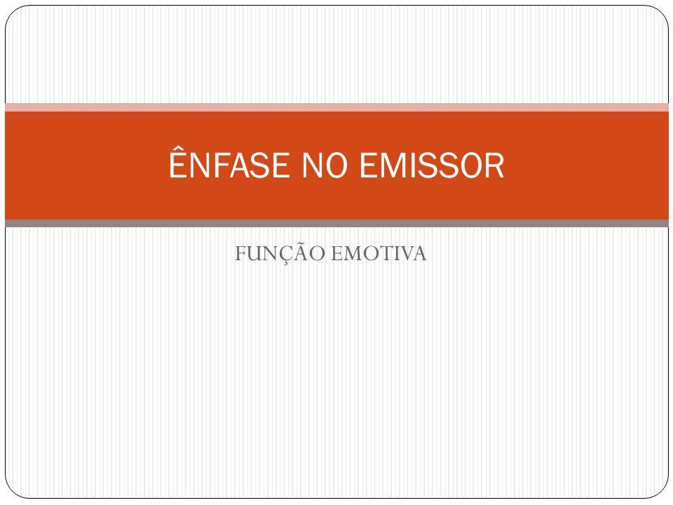 FUNÇÃO EMOTIVA ÊNFASE NO EMISSOR