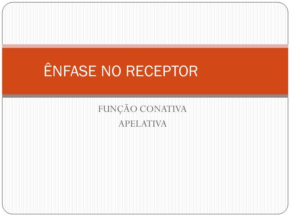 FUNÇÃO CONATIVA APELATIVA ÊNFASE NO RECEPTOR