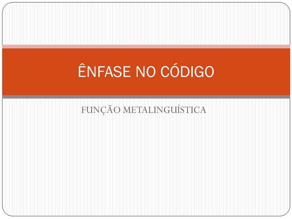 FUNÇÃO METALINGUÍSTICA ÊNFASE NO CÓDIGO