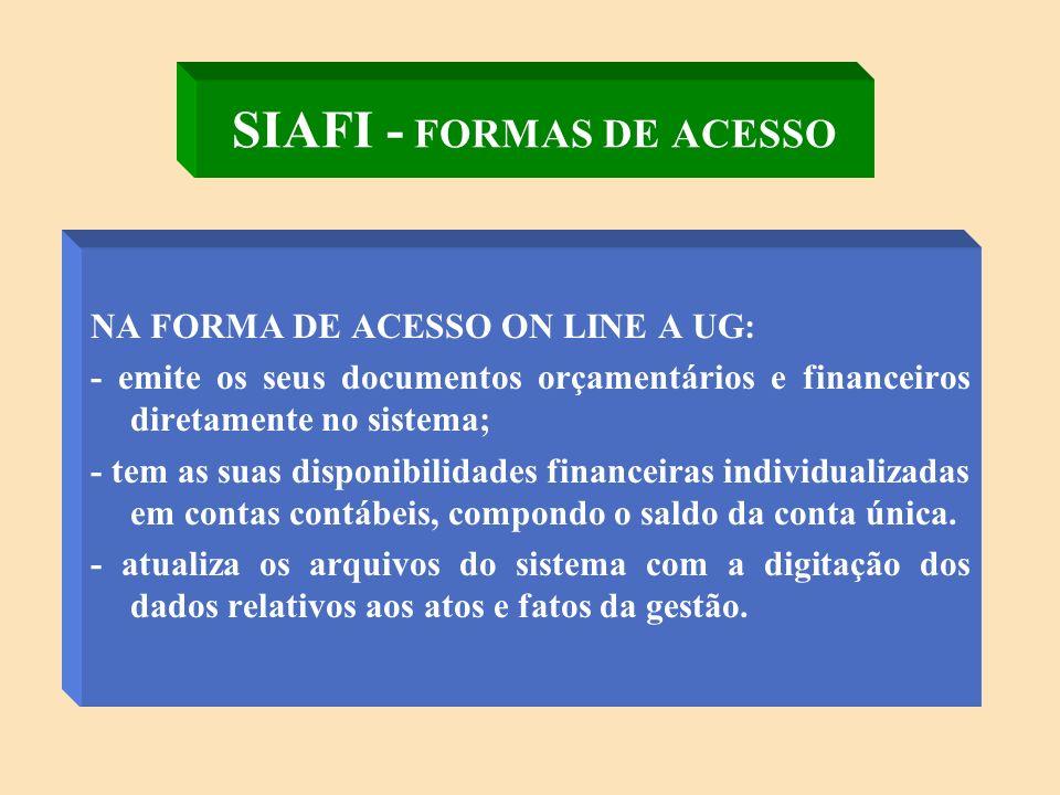 SIAFI - SISTEMA INTEGRADO DE ADMINISTRAÇÃO FINANCEIRA DO GOVERNO FEDERAL CARACTERÍSTICAS: - Processamento Centralizado - Unificação dos Recursos Financeiros - Automatização da Escrituração