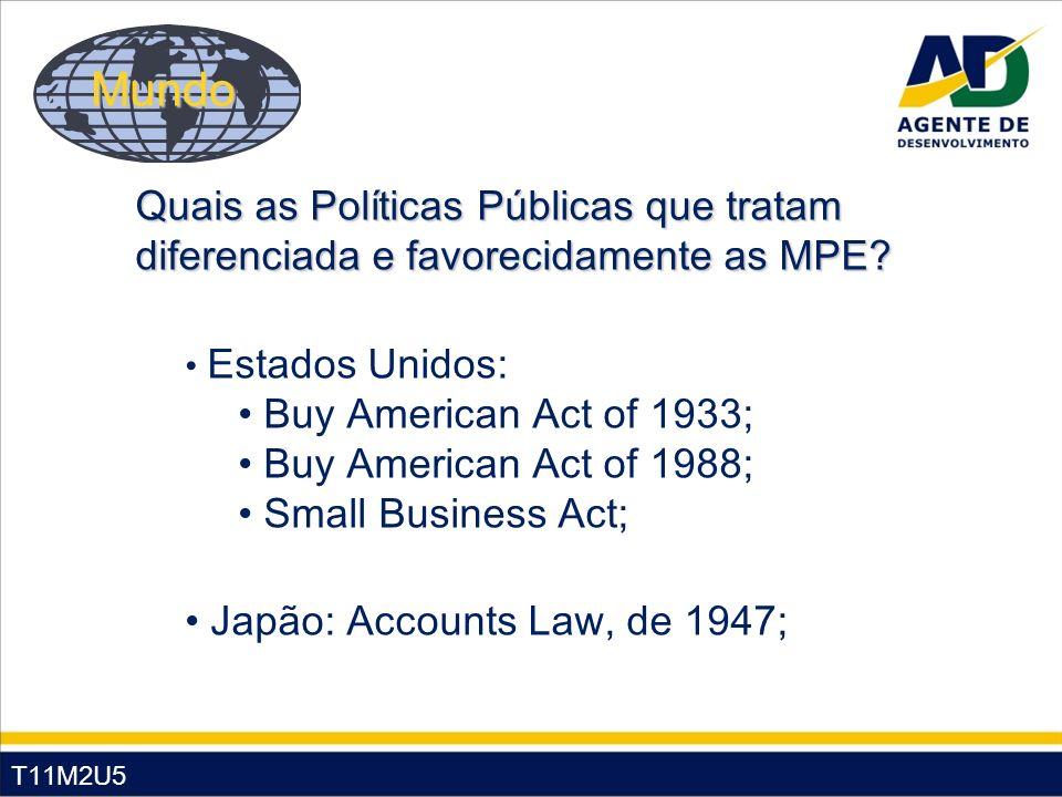 T11M2U5 Estados Unidos: Buy American Act of 1933; Buy American Act of 1988; Small Business Act; Japão: Accounts Law, de 1947; Quais as Políticas Públi
