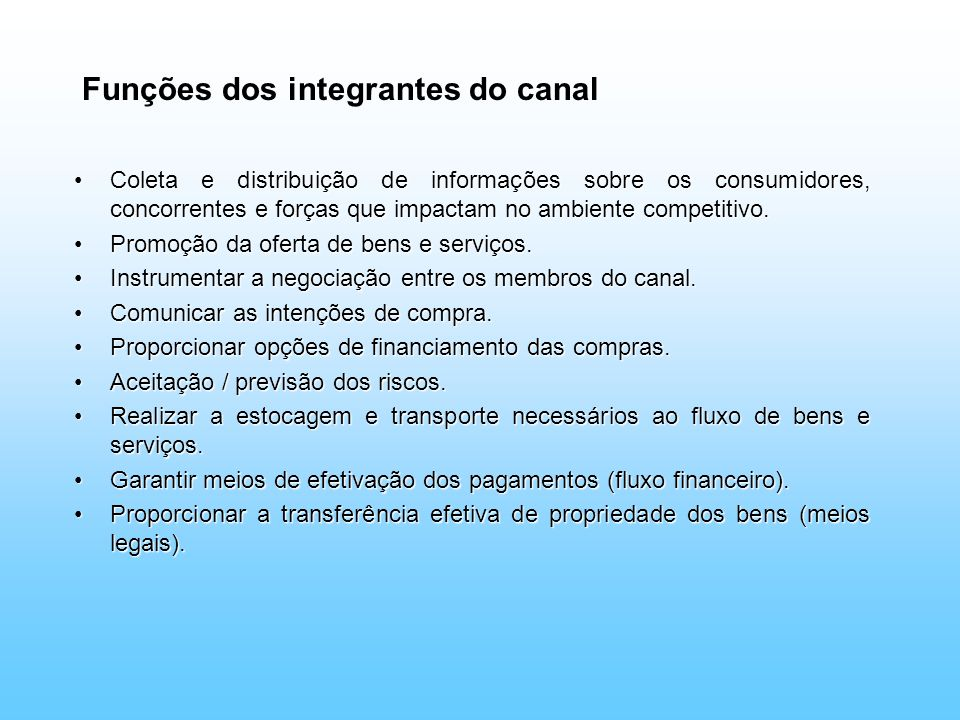 Funções dos integrantes do canal Coleta e distribuição de informações sobre os consumidores, concorrentes e forças que impactam no ambiente competitiv