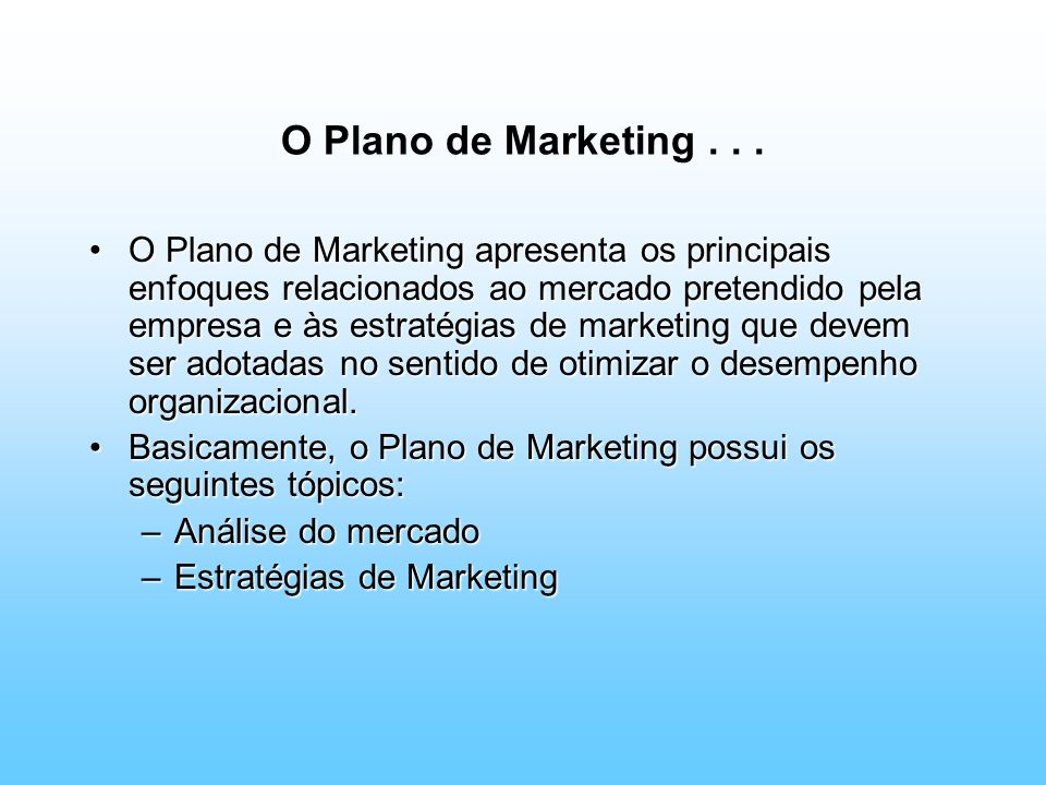 O Plano de Marketing... O Plano de Marketing apresenta os principais enfoques relacionados ao mercado pretendido pela empresa e às estratégias de mark