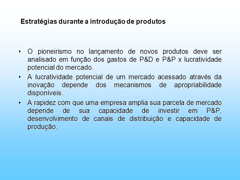 Estratégias durante a introdução de produtos O pioneirismo no lançamento de novos produtos deve ser analisado em função dos gastos de P&D e P&P x lucr