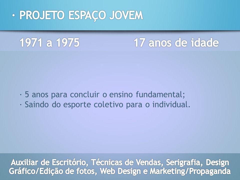 · 5 anos para concluir o ensino fundamental; · Saindo do esporte coletivo para o individual.