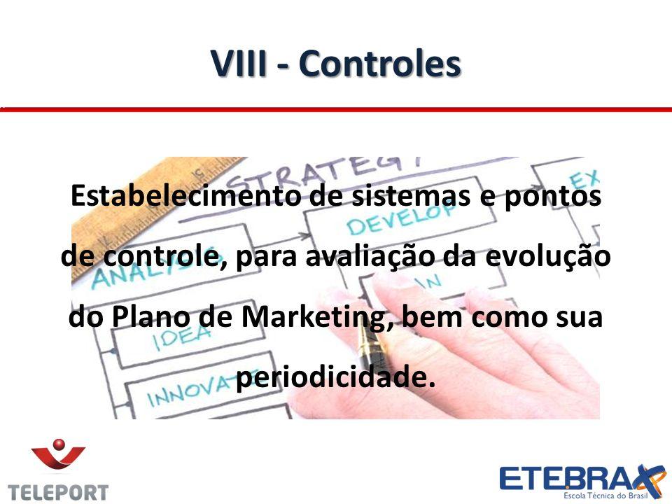 VIII - Controles Estabelecimento de sistemas e pontos de controle, para avaliação da evolução do Plano de Marketing, bem como sua periodicidade.