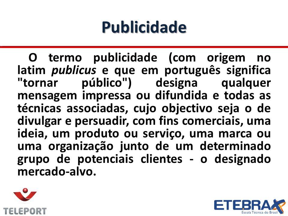 Publicidade O termo publicidade (com origem no latim publicus e que em português significa