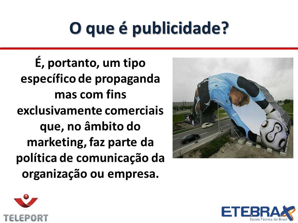 O que é publicidade? É, portanto, um tipo específico de propaganda mas com fins exclusivamente comerciais que, no âmbito do marketing, faz parte da po