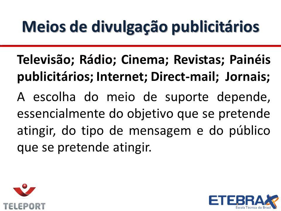 Meios de divulgação publicitários Televisão; Rádio; Cinema; Revistas; Painéis publicitários; Internet; Direct-mail; Jornais; A escolha do meio de supo