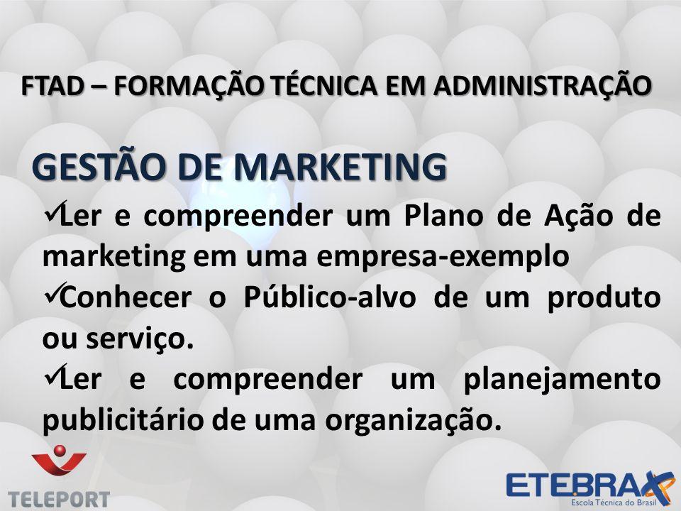 GESTÃO DE MARKETING GESTÃO DE MARKETING FTAD – FORMAÇÃO TÉCNICA EM ADMINISTRAÇÃO Ler e compreender um Plano de Ação de marketing em uma empresa-exempl