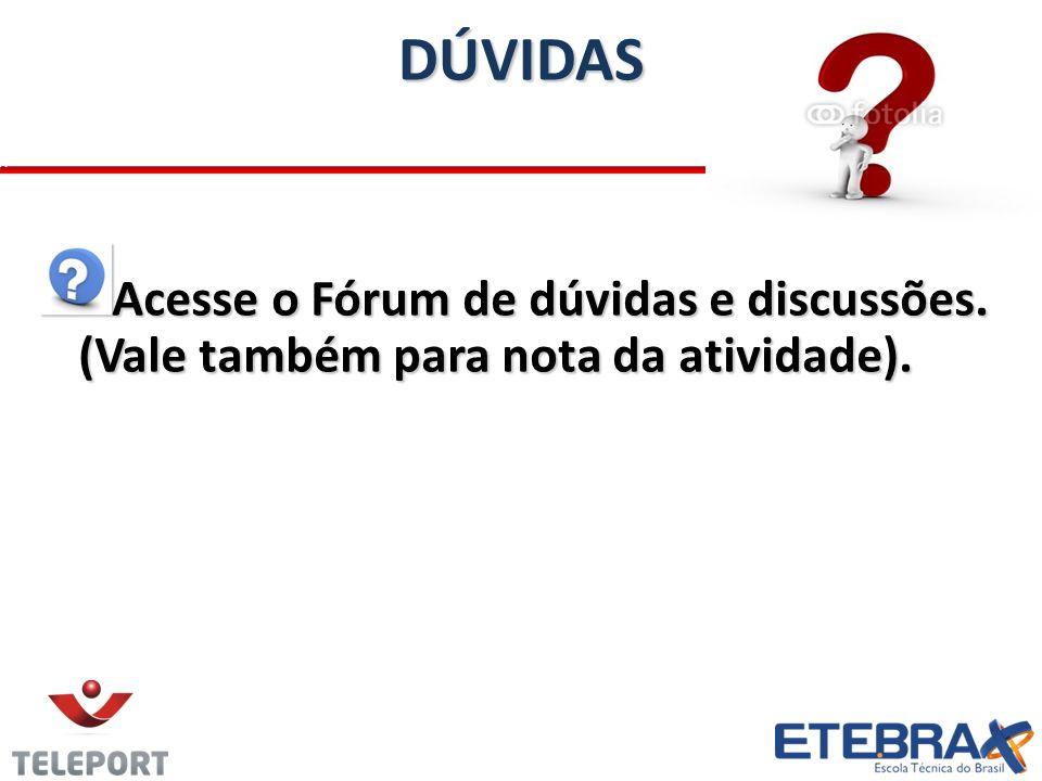DÚVIDAS Acesse o Fórum de dúvidas e discussões. (Vale também para nota da atividade).