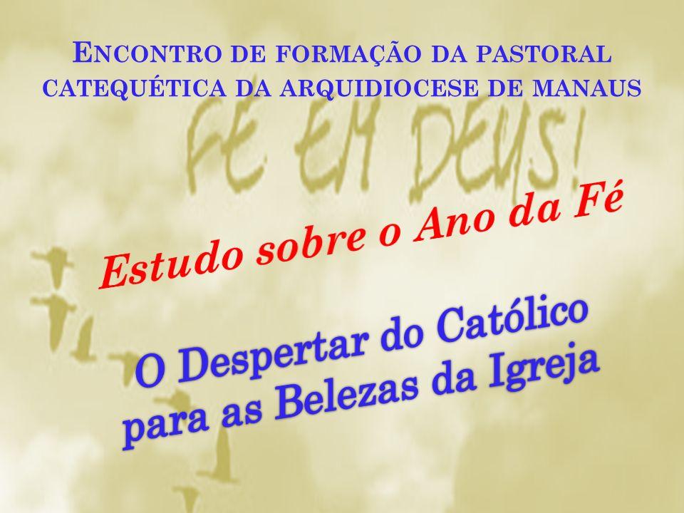 V IVÊNCIA DO A NO DA F É Encontro de Formação da Pastoral Catequética da Arquidiocese de Manaus.