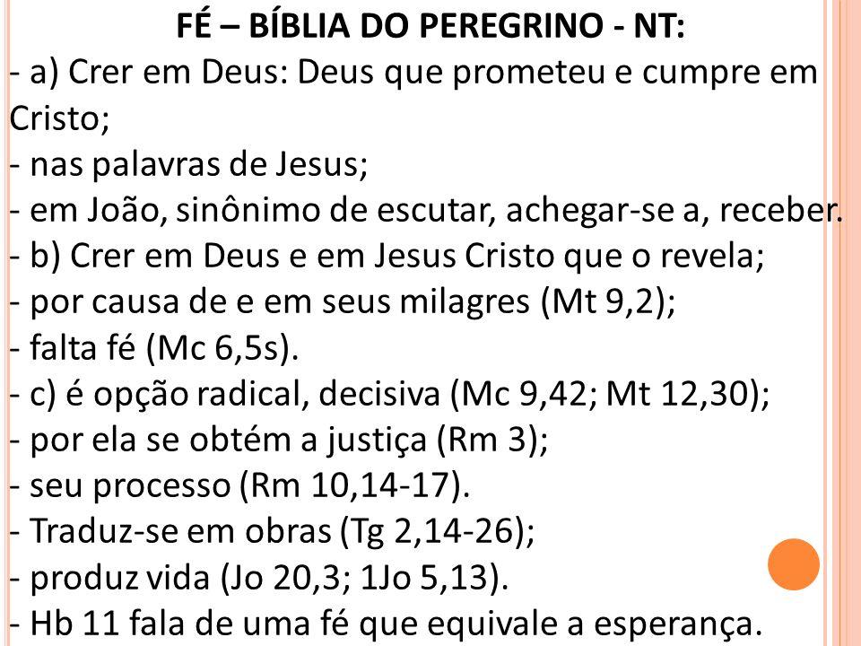 FÉ – BÍBLIA DO PEREGRINO: - atitude fundamental do homem em relação a Deus. - é uma atitude inclusiva: por parte de Deus, implica sua fidelidade ou le
