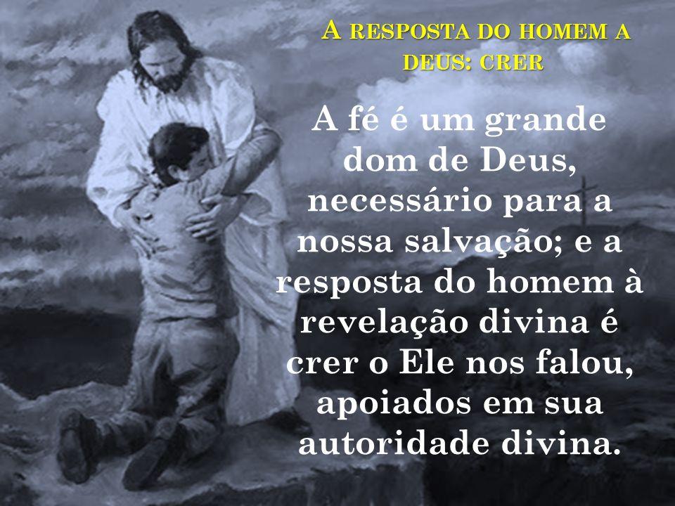 A RESPOSTA DO HOMEM A DEUS : CRER A RESPOSTA DO HOMEM A DEUS : CRER Ao ler o Evangelho se vê que Jesus Cristo pede um ato de fé antes de realizar o mi