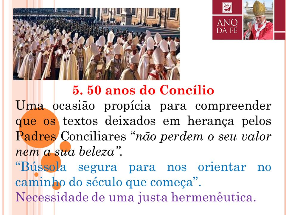 -Cinquentenário da abertura do Concílio Vaticano II. -Vinte anos da publicação do Catecismo da Igreja Católica. -Assembleia Geral do Sínodo dos Bispos