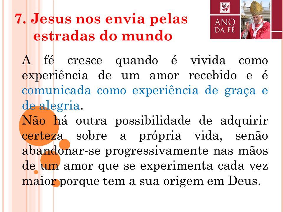 Número 6 Primeiro objetivo : renovação da Igreja através de uma autêntica e renovada conversão ao Senhor, A fé que atua pelo amor( Gl 5,6) torna-se um