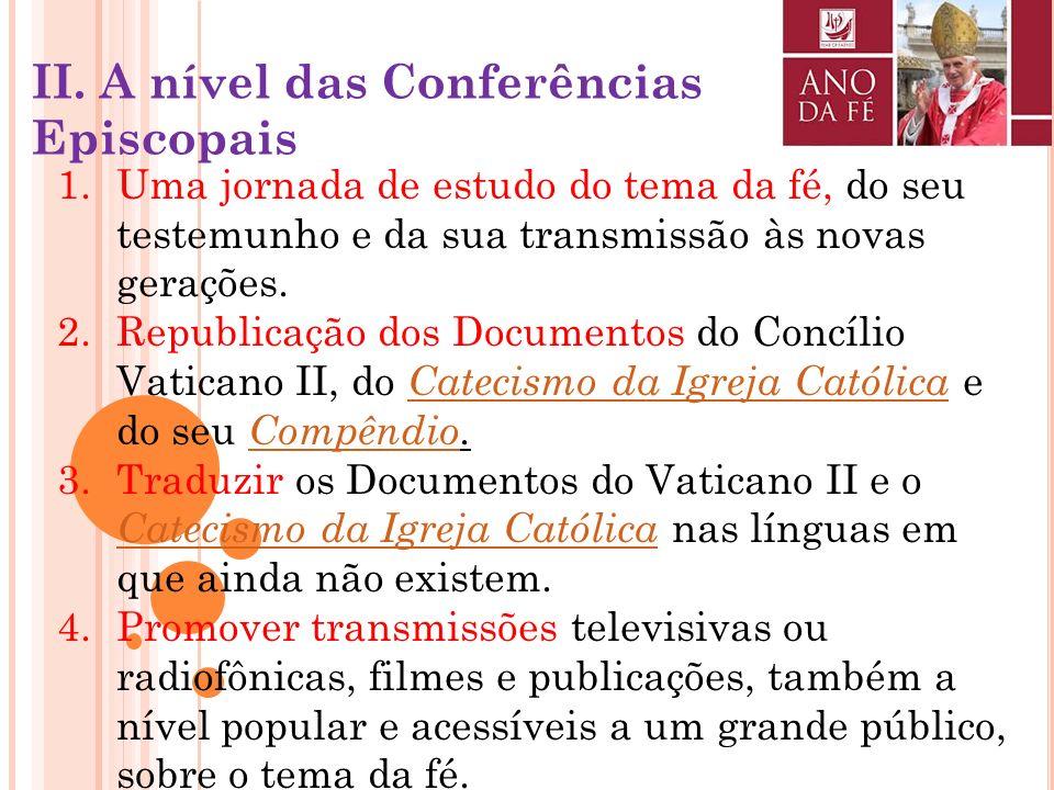 6. Aprofundar o conhecimento dos principais Documentos do Concílio Vaticano II e o estudo do Catecismo da Igreja católica. 7. Acolher com maior atençã