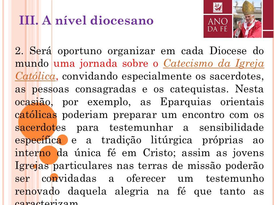 III. A nível diocesano 1. Deseja-se uma celebração de abertura do Ano da Fé e uma solene conclusão do mesmo a nível de cada Igreja particular, ocasião
