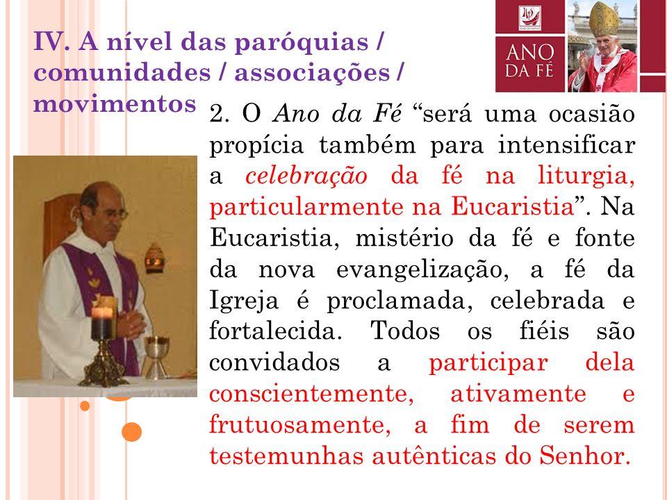 IV. A nível das paróquias / comunidades / associações / movimentos 1. Em preparação para o Ano da Fé, todos os fiéis são convidados a ler e meditar at