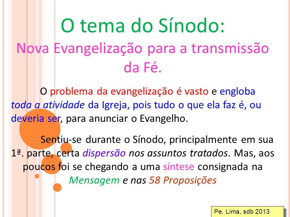 Pe. Lima, sdb 2013 SÍNODO DOS BISPOS 2012 A NOVA EVANGELIZAÇÃO PARA A TRANSMISSÃO DA FÉ