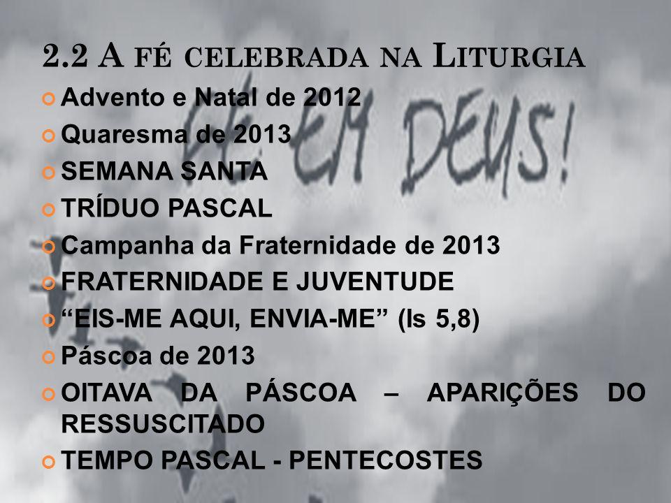 2. A ÇÕES DESTACADAS DURANTE O A NO DA F É : 30/05/2013 – Solenidade de Corpus Christi, com especial manifestação da nossa fé no Mistério Eucarístico.