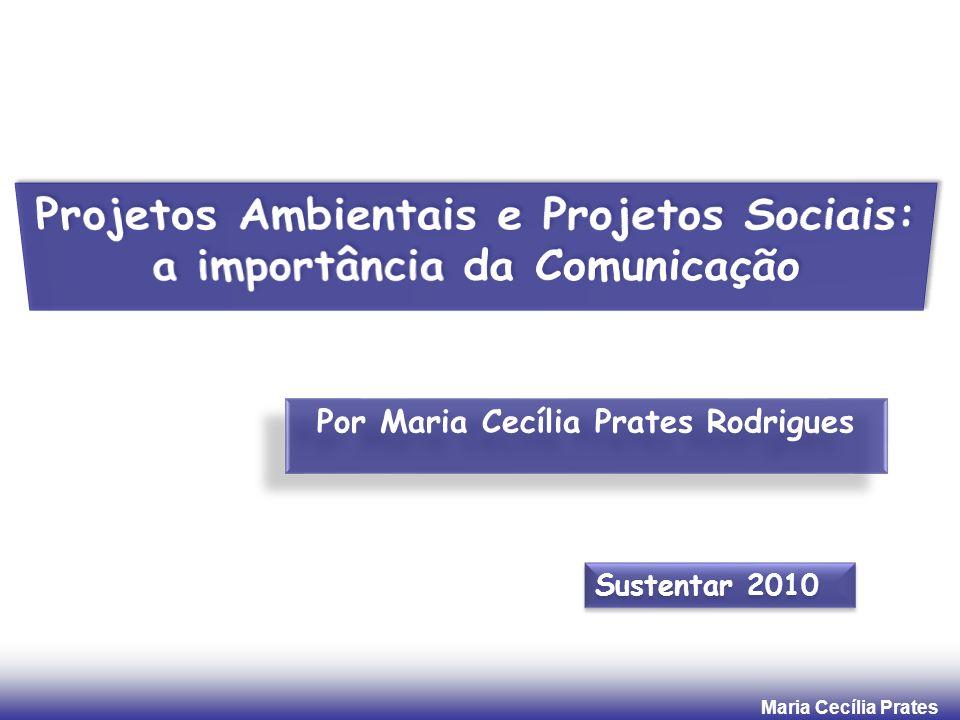 Maria Cecília Prates Apresentação 1.Projetos sociais corporativos e a importância da Comunicação 2.