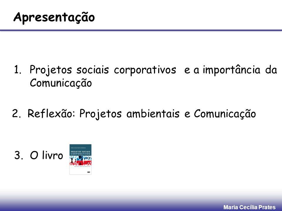 Maria Cecília Prates Apresentação 1.Projetos sociais corporativos e a importância da Comunicação 2. Reflexão: Projetos ambientais e Comunicação 3. O l