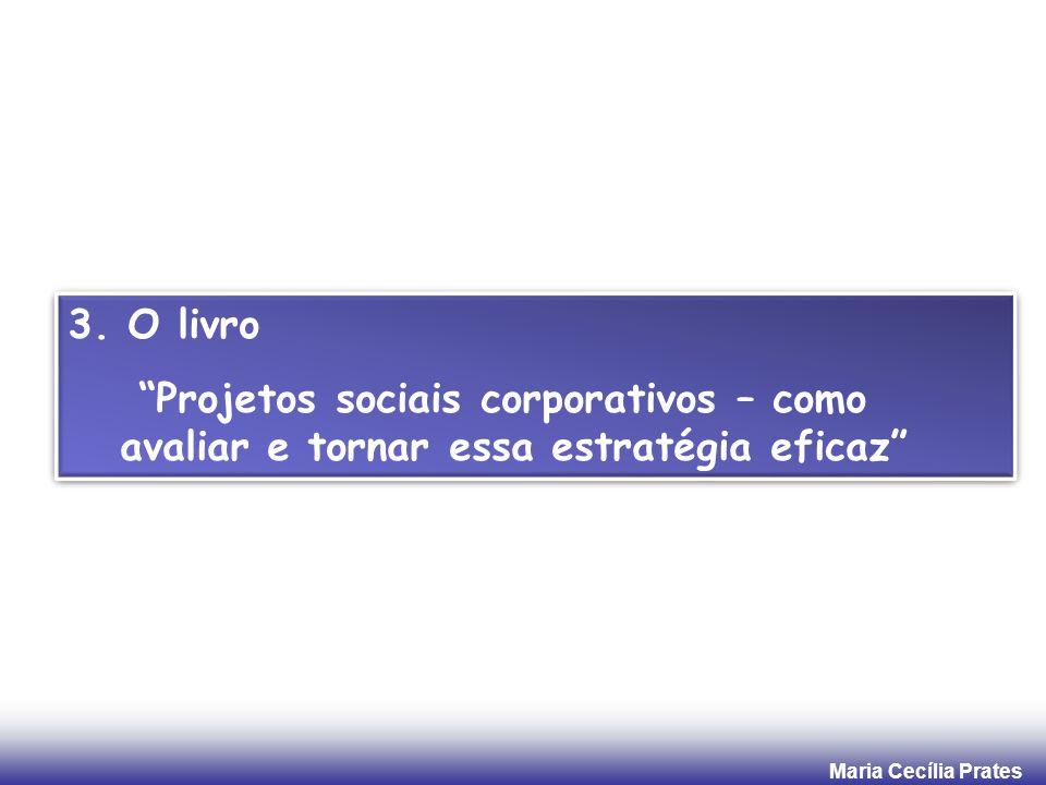 Maria Cecília Prates 3. O livro Projetos sociais corporativos – como avaliar e tornar essa estratégia eficaz 3. O livro Projetos sociais corporativos