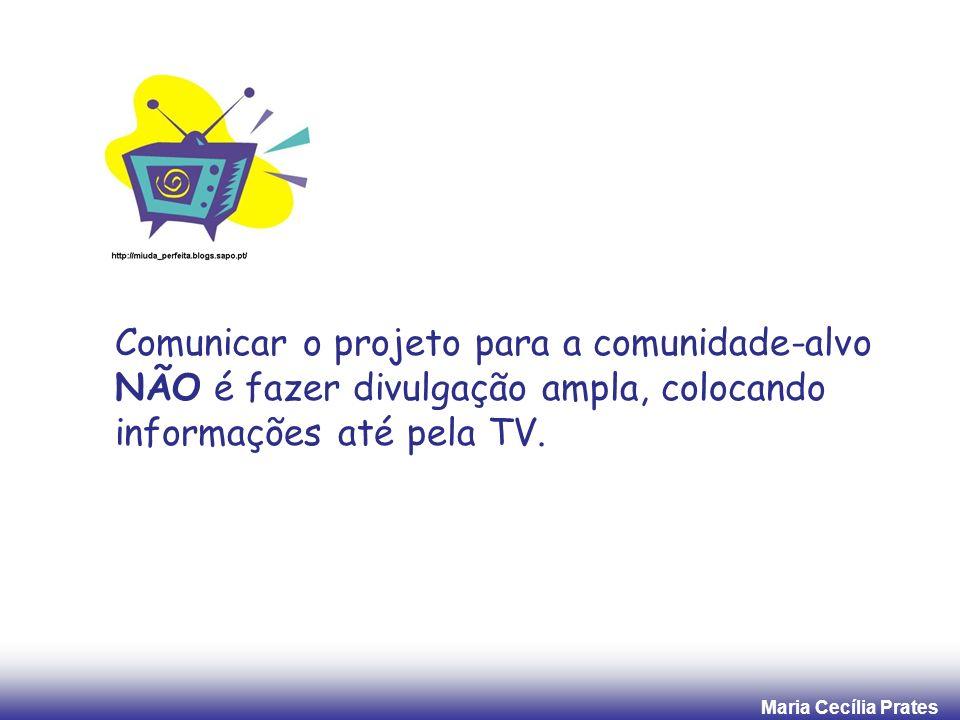 Maria Cecília Prates Evidências da Comunicação inadequada Para o público-alvo do projeto social: X A Cooperativa está funcionando como um núcleo fechado.