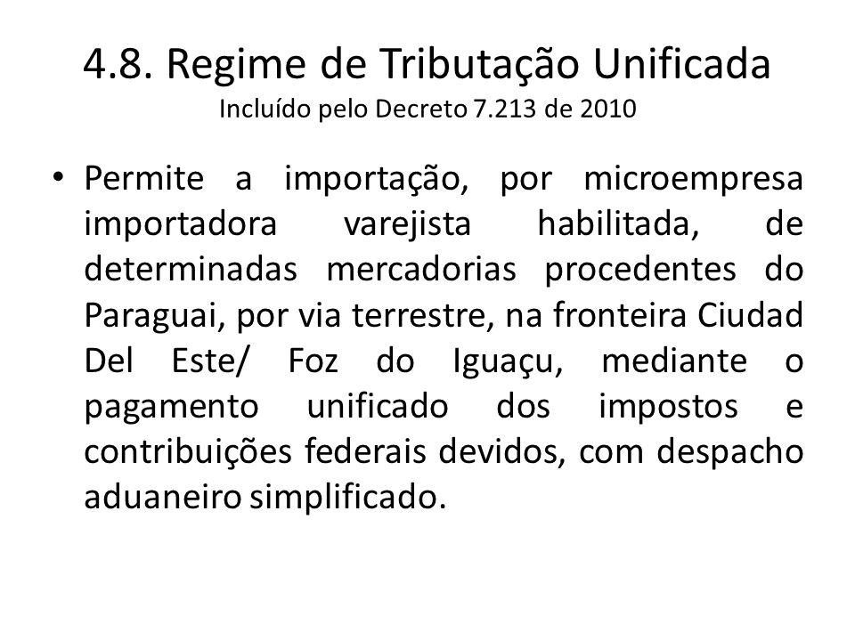 4.8. Regime de Tributação Unificada Incluído pelo Decreto 7.213 de 2010 Permite a importação, por microempresa importadora varejista habilitada, de de