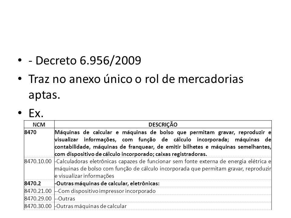 - Decreto 6.956/2009 Traz no anexo único o rol de mercadorias aptas.