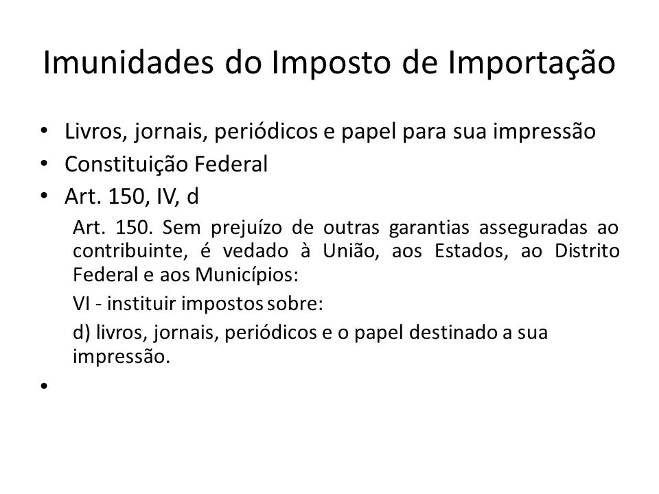 Imunidades do Imposto de Importação Livros, jornais, periódicos e papel para sua impressão Constituição Federal Art.
