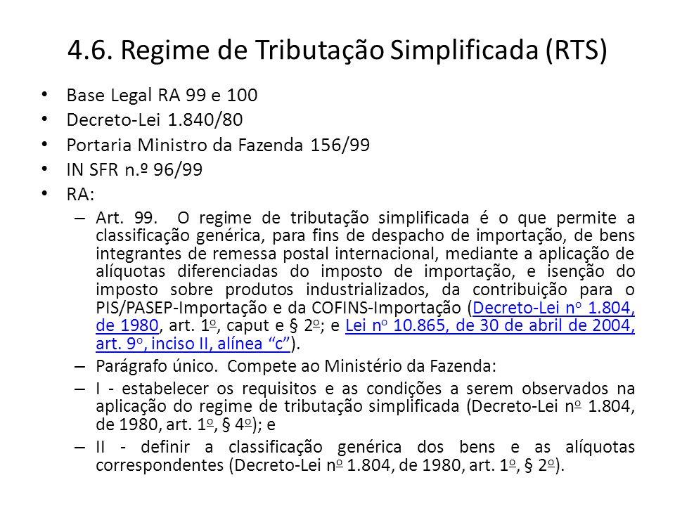 4.6. Regime de Tributação Simplificada (RTS) Base Legal RA 99 e 100 Decreto-Lei 1.840/80 Portaria Ministro da Fazenda 156/99 IN SFR n.º 96/99 RA: – Ar