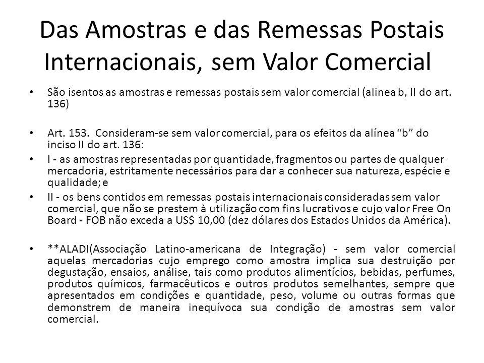 Das Amostras e das Remessas Postais Internacionais, sem Valor Comercial São isentos as amostras e remessas postais sem valor comercial (alinea b, II do art.